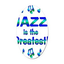 Jazz is the Greatest Oval Car Magnet