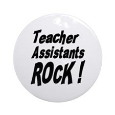 Teachers Assistants Rock ! Ornament (Round)