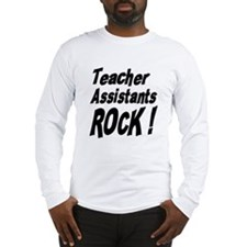 Teachers Assistants Rock ! Long Sleeve T-Shirt