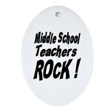 Middle School Teachers Rock ! Oval Ornament
