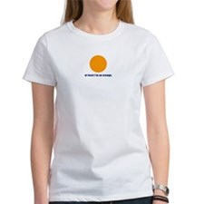 at least i'm an orange Women's T-Shirt