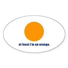 at least i'm an orange Oval Sticker