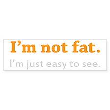 Im not fat Bumper Sticker