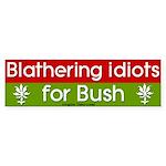 Blathering Idiots for Bush Bumper Sticker