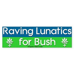 Raving Lunatics for Bush Bumper Sticker