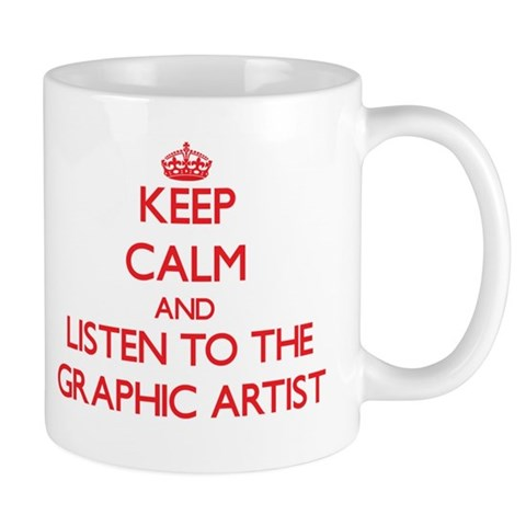 Keep Calm and Listen to the Graphic Artist Mugs