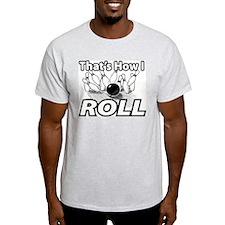 HOW I ROLL copy.jpg T-Shirt