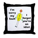 Your'e An Idiot Throw Pillow
