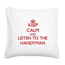 Keep Calm and Listen to the Handyman Square Canvas