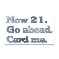 Now 21. Go ahead. Card me. Rectangle Car Magnet