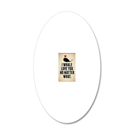 I Whale Love You No Matter W 20x12 Oval Wall Decal