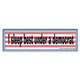 I Sleep Best Under A Democrat - Bumper Bumper Sticker