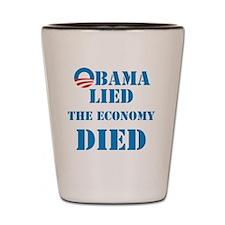 Obama Lied The Economy Died Shot Glass