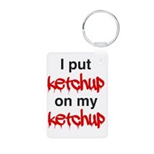I put ketchup on my ketchu Keychains