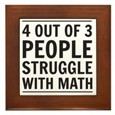 4 out of 3 people struggle with math Framed Tile