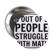 "4 out of 3 people struggle with math 2.25"" Button"