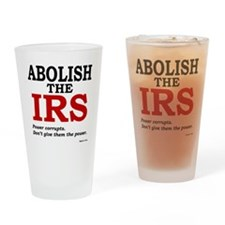 Abolish the IRS (Power corrupts) Drinking Glass