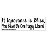 Liberals are Ignorant Bumper Bumper Sticker