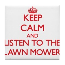 Keep Calm and Listen to the Lawn Mower Tile Coaste