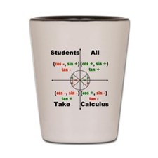 All Students Take Calculus Shot Glass