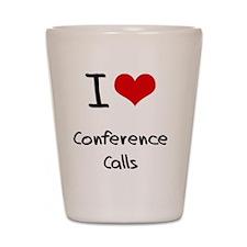 I love Conference Calls Shot Glass