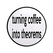 "Mathematician: Coffee Into Theorems 3.5"" Button"