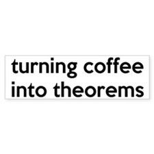 Mathematician: Coffee Into Theorems Bumper Sticker