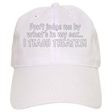 Don't judge...I teach theatre! Baseball Cap
