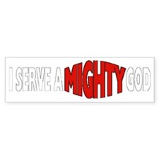 I Serve A Mighty God Bumper Bumper Sticker
