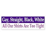 Gay, Straight, Black, White (bumpa sticker)