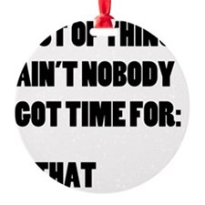 Ain't Nobody Got Time For That Ornament