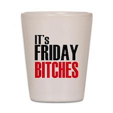 Friday Bitches Shot Glass