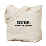 DUDE where's my thyriod?  Tote Bag