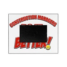 Construction Managers Do It Better Picture Frame
