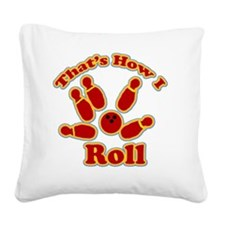 Thats How I Roll Bowling1 cp Square Canvas Pillow