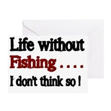 Life without Fishing...I dont think  Greeting Card
