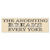 The Anointing Breaks Every Yoke Bumper Bumper Sticker