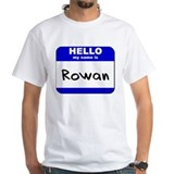 hello my name is rowan Shirt