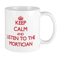 Keep Calm and Listen to the Mortician Mugs
