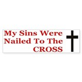 My Sins Were Nailed To The CROSS Bumper Bumper Sticker