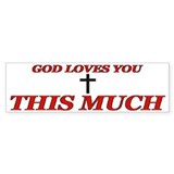 God Loves You This Much Bumper Bumper Sticker