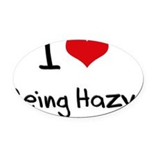 I Love Being Hazy Oval Car Magnet