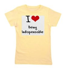 I Love Being Indispensable Girl's Tee