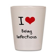 I Love Being Infectious Shot Glass