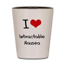 I Love Intractable Nausea Shot Glass