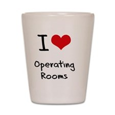 I Love Operating Rooms Shot Glass
