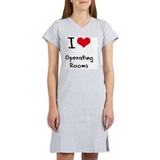 I Love Operating Rooms Women's Nightshirt