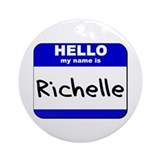 hello my name is richelle  Ornament (Round)