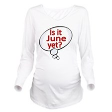 Is it June  yet ? Long Sleeve Maternity T-Shirt