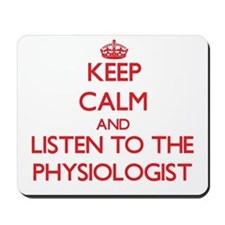 Keep Calm and Listen to the Physiologist Mousepad